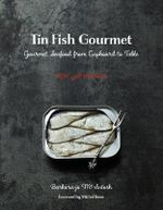 Tin Fish Gourmet : Gourmet Seafood from Cupboard to Table - Barbara-Jo McIntosh