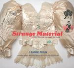 Strange Material : Storytelling Through Textiles - Leanne Prain