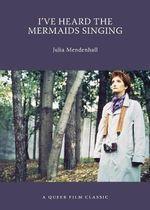 I've Heard the Mermaids Singing : A Queer Film Classic - Julia Mendenhall