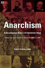 Anarchism: From Anarchy to Anarchism (300CE to 1939) v. 1 : A Documentary History of Libertarian Ideas - Robert Graham