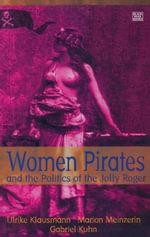 Women Pirates and the Politics of the Jolly Roger - Ulrike Klaismann