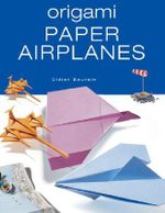 Origami Paper Airplanes : 40 Fun Paper-Folding Projects for Men and Boys - Didier Boursin