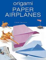 Origami Paper Airplanes : 40 Fun Paper-Folding Projects - Didier Boursin