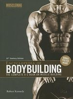 Encyclopedia of Bodybuilding : The Complete A-Z Book on Muscle Building :  The Complete A-Z Book on Muscle Building - Robert Kennedy