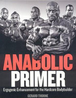 Anabolic Primer : Ergogenic Enhancement for Hardcore Bodybuilders - Gerard Thorne