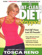 The Eat-Clean Diet Stripped : Peel Off Those Last 10 Pounds! : USA Edition with USA Measurements - Tosca Reno