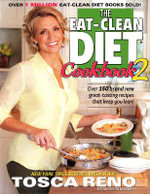 The Eat-Clean Diet Cookbook 2 : Peel Off Those Last 10 Pounds! : USA Edition with USA Measurements - Tosca Reno