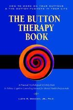 The Button Therapy Book : How to Work on Your Buttons and the Button-Pushers in Your Life - a Practical Psychology - Lloyd R. Goodwin Jr
