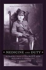 Medicine and Duty : The World War I Memoir of Captain Harold W. McGill, Medical Officer 31st Batallion C.E.F. - Marjorie Barron Norris