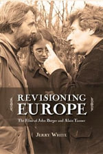 Revisioning Europe : The Films of John Berger & Alain Tanner - Jerry White