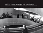 John C. Parkin, Archives & Photography : Reflections on the Practice & Presentation of Modern Architecture - Linda Fraser