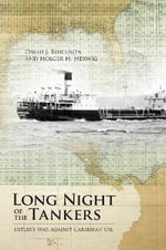 Long Night of the Tankers : Hitler's War Against Caribbean Oil - David J. Bercuson