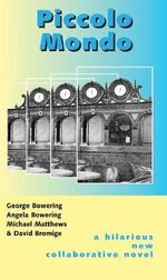 Piccolo Mondo : A Novel of Youth in 1961 as Seen Somewhat Later - George Bowering