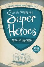 All My Friends Are Superheroes - Andrew Kaufman, PH.D
