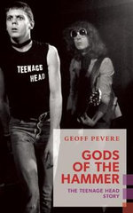 Gods of the Hammer : The Teenage Head Story - Geoff Pevere
