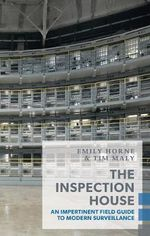 The Inspection House : An Impertinent Field Guide to Modern Surveillance - Tim Maly