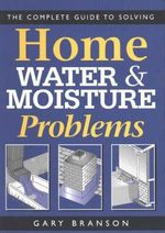 Complete Guide to Solving Home Water & Moisture Problems - Branson G