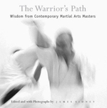 The Warrior's Path : Wisdom from Contemporary Martial Arts Masters