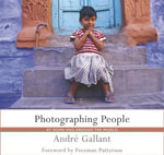 Photographing People : At Home and Around the World - Andre Gallant