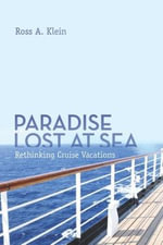 Paradise Lost at Sea : Rethinking Cruise Vacations - Ross A. Klein