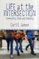 Life at the Intersection : Community, Class and Schooling - Carl E. James