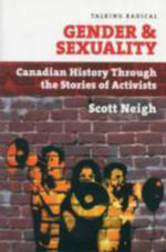Gender and Sexuality : Canadian History Through the Stories of Activists - Scott Neigh