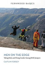 Men on the Edge : Taking Risks and Doing Gender Among BASE Jumpers - Forsey Caitlin