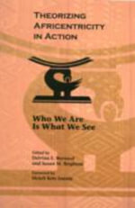 Theorizing Africentricity in Action : Who We are is What We See - Delvina E. Bernard