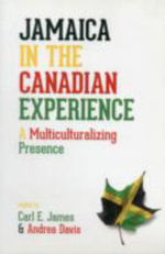 Jamaica in the Canadian Experience : A Multiculturalizing Presence - Carl E. James