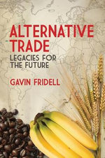 Alternative Trade : Legacies for the Future - Gavin Fridell