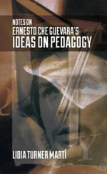 Notes on Ernesto Che Guevara's Ideas on Pedagogy - Lidia Turner Marti