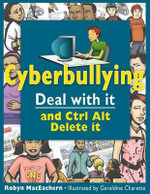Cyberbullying : Deal with It and Ctrl Alt Delete It - Robyn Maceachern