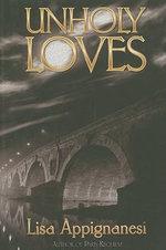 Unholy Loves - Lisa Appignanesi