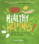 Healthy Helpings : 800 Fast and Fabulous Recipes for the Kosher (or Not) Cook - Norene Gilletz