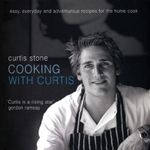 Cooking with Curtis : Easy, Everyday and Adventurous Recipes for the Home Cook - Curtis Stone