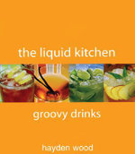 The Liquid Kitchen : Groovy Drinks - Hayden Wood