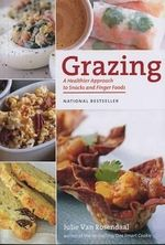 Grazing : A Healthier Approach to Snacks and Finger Foods - Julie Van Rosendaal
