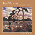 Tom Thomson : An Introduction to His Life and Art - David P. Silcox