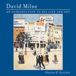 David Milne : An Introduction to This Life and Art - David P. Silcox