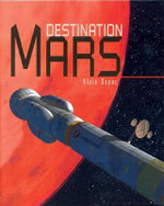 Destination Mars : A Visual Guide to Future Spacecraft Concepts - A. Dupas