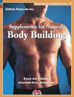 Supplements for Natural Body Building : Easy-To-Follow Steroid-Free Program - Zoltan P. Rona