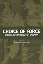 Choice of Force : Special Operations for Canada - David A. Wolfe