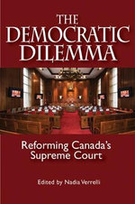 The Democratic Dilemma : Reforming Canada's Supreme Court - Nadia Verrelli