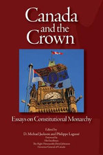 Canada and the Crown : Essays in Constitutional Monarchy - D. Michael Jackson