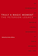 Truly a Magic Moment : The Peterson Legacy: An Examination of the Ontario Liberal Government of David Peterson, 1985-1990