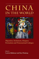 China in the World : Migration, Settlement, Diaspora Formations and Transnational Linkages - Loretta Baldassar