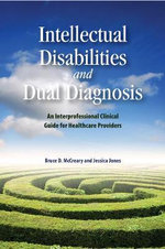 Developmental Disabilities and Dual Diagnosis : A Clinical Guide for Healthcare Professionals of All Disciplines - Bruce D. McCreary