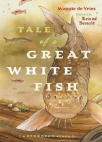 Tale of a Great White Fish : A Sturgeon Story - Maggie De Vries
