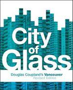 City of Glass : Douglas Coupland's Vancouver - Douglas Coupland