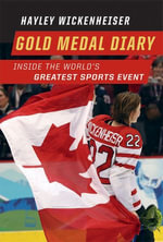 Gold Medal Diary : Inside the World's Greatest Sports Event - Hayley Wickenheiser